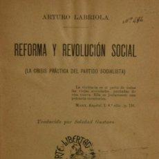Libros antiguos: REFORMA Y REVOLUCIÓN SOCIAL (LA CRISIS PRÁCTICA DEL PARTIDO SOCIALISTA) - ARTURO LABRIOLA. Lote 195164958