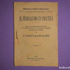 Libros antiguos: VICENTE BLASCO IBAÑEZ EL FEDERALISMO EN PRACTICA BIBLIOTECA FEDERAL VALENCIANA 1889 UNION TIPOGRAFIC. Lote 195344607