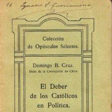 Libros antiguos: EL DEBER DE LOS CATÓLICOS EN POLÍTICA (DOMINGO B. CRUZ). Lote 195699195