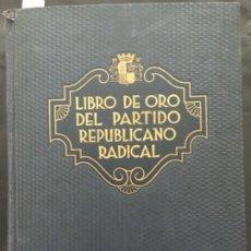 Libros antiguos: LIBRO DE ORO DEL PARTIDO REPUBLICANO RADICAL 1864, 1934, ANTONIO MARSA BRAGADO. Lote 198188027