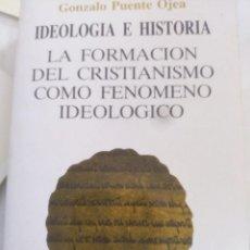 Libri antichi: GONZALO PUENTE OJEA - IDEOLOGÍA E HISTORIA. LA FORMACIÓN DEL CRISTIANISMO COMO FENÓMENO IDEOLÓGICO . Lote 202336787
