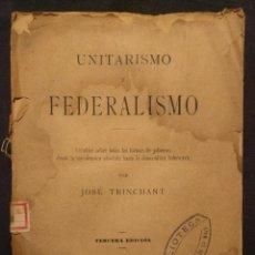 Libros antiguos: UNITARISMO Y FEDERALISMO. ESTUDIOS SOBRE TODAS LAS FORMAS DE GOBIERNO. JOSÉ TRINCHANT. 1899.. Lote 203296087