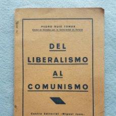 Libros antiguos: DEL LIBERALISMO AL COMUNISMO.PEDRO RUIZ TOMÁS. AÑO 1932. Lote 203987130