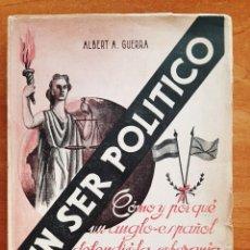 Libros antiguos: 1949 SIN SER POLÍTICO. CÓMO Y POR QUÉ UN ANGLO-ESPAÑOL DEFENDIÓ LA SOBERANÍA Y LA PAZ DE ESPAÑA.. Lote 204653512