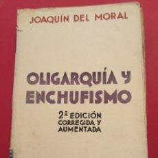 Libros antiguos: 1933 OLIGARQUÍA Y ENCHUFISMO JOAQUÍN DEL MORAL. Lote 206488737