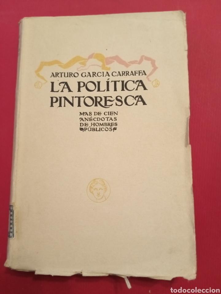 LA POLÍTICA PINTORESCA ARTURO GARCÍA GARRAFFA (Libros Antiguos, Raros y Curiosos - Pensamiento - Política)