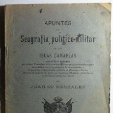 Libros antiguos: APUNTES DE GEOGRAFIA POLITICO-MILITAR DE LAS ISLAS CANARIAS. JUAN Mª GONZALEZ. 1902.. Lote 206761021
