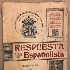Libros antiguos: RESPUESTA A UN ESPAÑOLISTA. PRIMERA PARTE POR JOALA (JOSÉ DE ARRIANADIAGA Y LARRINAGA). 1904. Lote 208174946