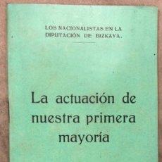 Libros antiguos: LOS NACIONALISTAS EN LA DIPUTACIÓN DE BIZKAYA, LA ACTUACIÓN DE NUESTRA PRIMERA MAYORÍA. (1919). Lote 208194638