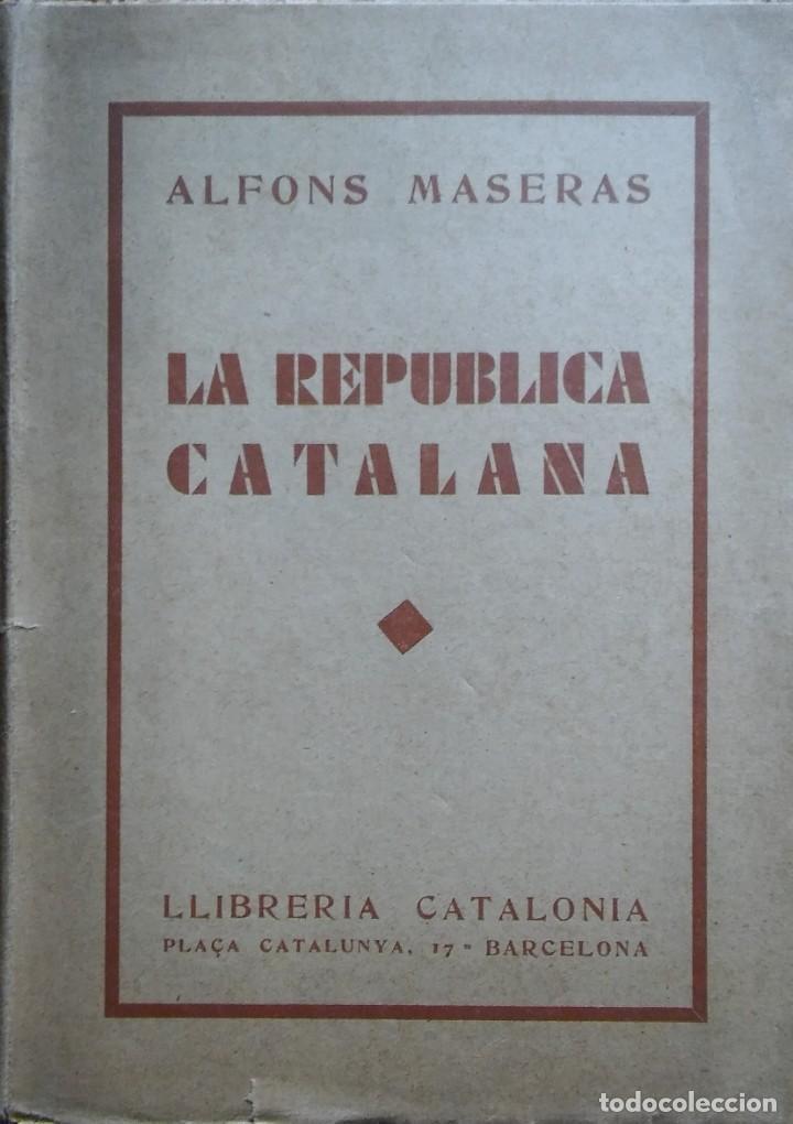 LA REPÚBLICA CATALANA. ALFONS MASERAS, 1931 (Libros Antiguos, Raros y Curiosos - Pensamiento - Política)