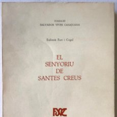 Libros antiguos: EL SENYORIU DE SANTES CREUS. - FORT I COGUL, EUFEMIÀ.. Lote 123189734