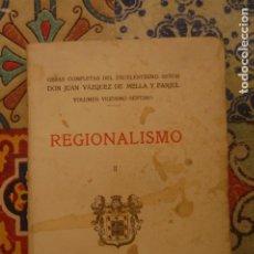 Libros antiguos: REGIONALISMO II. OBRAS COMPLETAS D. JUAN VÁZQUEZ DE MELLA. 1935. (CARLISTA). Lote 210153443