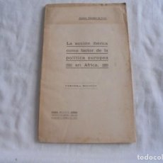 Libros antiguos: LA ACCION IBERICA COMO FACTOR DE LA POLITICA EUROPEA EN AFRICA.JOAQUIN SANCHEZ DE TOCA.MADRID 1913.-. Lote 210420291