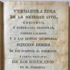 Libros antiguos: VERDADERA IDEA DE LA SOCIEDAD CIVIL, GOBIERNO, Y SOBERANÍA TEMPORAL, CONFORME A LA RAZÓN, Y A LAS DI. Lote 114798490