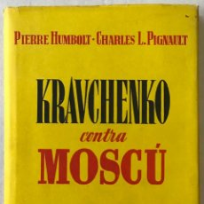 Libros antiguos: KRAVCHENKO CONTRA MOSCÚ. - HUMBOURG PIERRE & PIGNAULT CHARLES L.. Lote 210823102