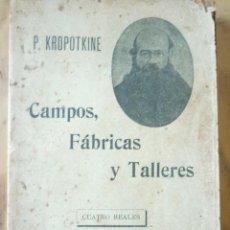 Libros antiguos: P. KROPOTKINE CAMPOS, FÁBRICAS Y TALLERES.. Lote 212418353