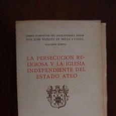 Libros antiguos: OBRAS COMPLETAS D. JUAN VÁZQUEZ DE MELLA. LA PERSECUCIÓN RELIGIOSA Y LA IGLESIA INDEPENDIENTE.... Lote 213475290
