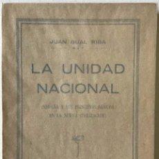 Libros antiguos: LA UNIDAD NACIONAL. (ESPAÑA Y SUS PRINCIPIOS BÁSICOS EN LA NUEVA CIVILIZACIÓN). - GUAL RIBA, JUAN.. Lote 123198144