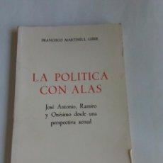 Libros antiguos: MARTÍNELL GIFRE, FRANCISCO. LA POLÍTICA CON ALAS : JOSÉ ANTONIO, RAMIRO Y ONÉSIMO. Lote 213679917