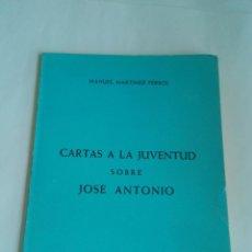 Libros antiguos: CARTAS A LA JUVENTUD SOBRE JOSE ANTONIO - MANUEL MARTINEZ FERROL. Lote 213680002