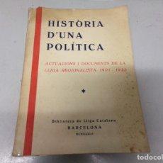 Libros antiguos: HISTÒRIA D'UNA POLÍTICA. ACTUACIONS Y DOCUMENTS DE LA LLIGA REGIONALISTA. 1901-1933.. Lote 214644020