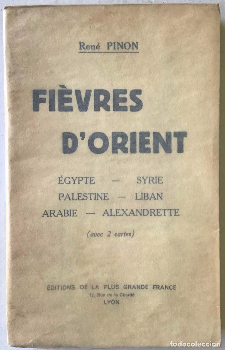 FIÉVRES D'ORIENT. ÉGYPTE. SYRIE. PALESTINE. LIBAN. ARABIE. ALEXANDRETTE. - PINON, RENÉ. (Libros Antiguos, Raros y Curiosos - Pensamiento - Política)