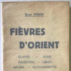 Libros antiguos: FIÉVRES D'ORIENT. ÉGYPTE. SYRIE. PALESTINE. LIBAN. ARABIE. ALEXANDRETTE. - PINON, RENÉ.. Lote 123231020