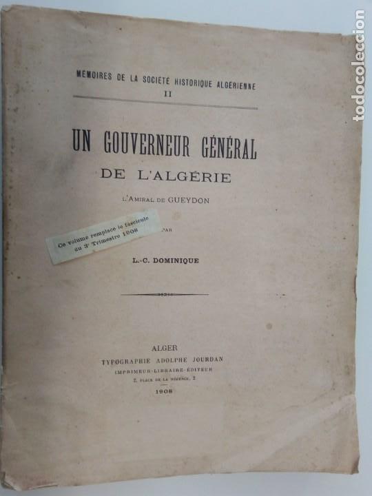 L C DOMINIQUE - UN GOUVERNEUR GÉNÉRAL DE L'ALGÉRIE: L'AMIRAL DE GUEYDON - 1908 (Libros Antiguos, Raros y Curiosos - Pensamiento - Política)