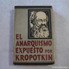 Libros antiguos: EL ANARQUISMO EXPUESTO POR KROPOTKIN - RECOPILACIÓN E INTRODUCCIÓN DE EDMUNDO GONZÁLEZ-BLANCO - 1931. Lote 216691015