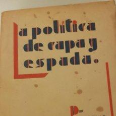Libros antiguos: LA POLÍTICA DE CAPA Y ESPADA. POR EUGENIO SELLÉS. 1934. Lote 217245306