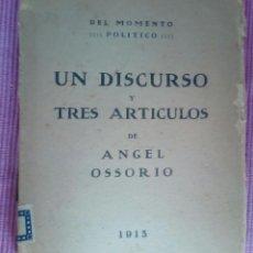 Libros antiguos: UN DISCURSO Y TRES ARTICULOS. ANGEL OSORIO. IMPRENTA JUAN PUEYO 1914.. Lote 218162601