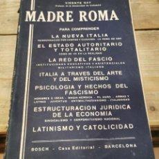Libros antiguos: MADRE ROMA. VICENTE GAY (ED BOSH 1935, ITALIA, MUSSOLINI, FASCISMO, FASCISTA). Lote 218483871