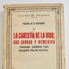 Libros antiguos: DALMACIO IGLESIAS. POLÍTICA DE LA DICTADURA. LA CARESTÍA DE LA VIDA: SUS CAUSAS Y REMEDIOS. 1930. Lote 219339365