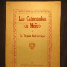 Libros antiguos: LAS CATACUMBAS EN MÉJICO O LA TIRANÍA BOLCHEVIQUE. CALIFORNIA. VICENT PRINTING, CO. 1926.. Lote 222399268