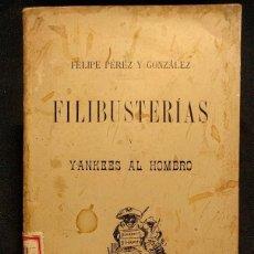 Libros antiguos: FILIBUSTERÍAS Y YANKEES AL HOMBRO. FELIPE PÉREZ Y GONZÁLEZ. MADRID. HIJOS DE HIDALGO EDITORES. 1898.. Lote 222447892