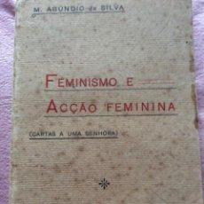 Libri antichi: FEMINISMO E ACÇÃO FEMININA : CARTAS A UMA SENHORA / M. ABUNDIO DA SILVA, 1912. MUY ESCASO. Lote 224670056
