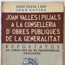 Libros antiguos: JOAN VALLES I PUJALS A LA CONSELLERIA D'OBRES PUBLIQUES DE LA GENERALITAT. REPORTATGE DE L'OBRA.... Lote 228429820