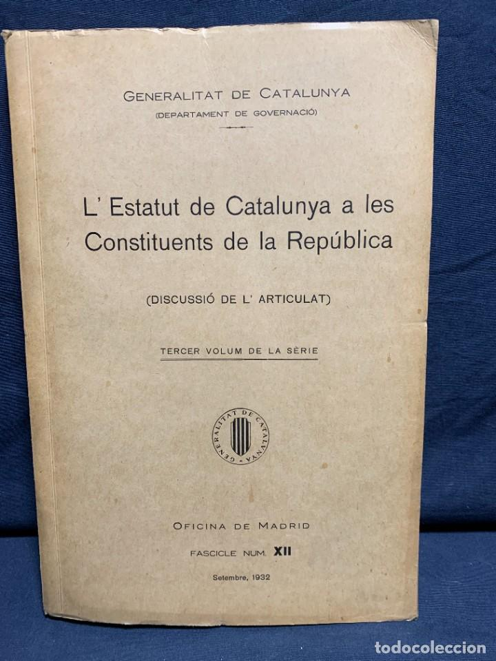 Libros antiguos: ESTATUT CATALUNYA CONSTITUENTS REPUBLICA DISCUSSIO DEL ARTICULAT FASCICLE N XII 1932 - Foto 1 - 229479875