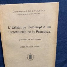Libros antiguos: ESTATUT CATALUNYA CONSTITUENTS REPUBLICA DISCUSSIO DEL ARTICULAT FASCICLE N X 1932. Lote 229480625