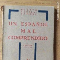Libros antiguos: MUY RARO. UN ESPAÑOL MAL COMPRENDIDO, NICETO ALCALA-ZAMORA, MORATA, 1930? RARO LIBRO DE POLITICA. Lote 230493000
