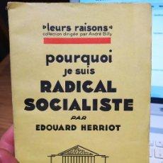 Libros antiguos: POURQUI JE SUIS RADICAL SOCIALISTE PAR EDOUARD HERRIOT. ED. AUX EDITIONS DE FRANCE, PARIS. 1928. Lote 232088000