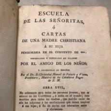 Libros antiguos: ESCUELA DE LAS SEÑORITAS Ó CARTAS DE UNA MADRE CHRISTIANA A SU HIJA PENSIONARIA EN EL CONVENTO...... Lote 232165235