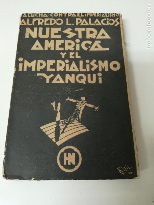 NUESTRA AMERICA Y EL IMPERIALISMO YANQUI ALFREDO PALACIOS (Libros Antiguos, Raros y Curiosos - Pensamiento - Política)