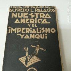 Libros antiguos: NUESTRA AMERICA Y EL IMPERIALISMO YANQUI ALFREDO PALACIOS. Lote 234400120