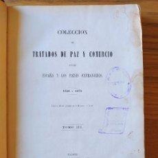 Libros antiguos: COLECCION DE TRATADOS DE PAZ Y COMERCIO ENTRE ESPAÑA Y LOS PAISES EXTRANJEROS.1885 MADRID. M.GINESTA. Lote 235719610