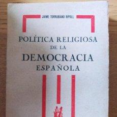 Libros antiguos: POLITICA RELIGIOSA DE LA DEMOCRACIA. JAIME TORRUBIANO. ED. JAVIER MORATA, 1931. EXCELENTE ESTADO.. Lote 238025735