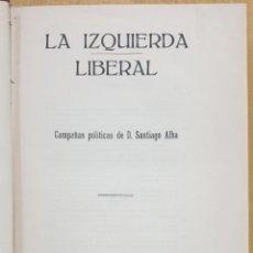 Libros antiguos: LA IZQUIERDA LIBERAL-CAMPAÑAS POLITICAS DE DON SANTIAGO ALBA-VALLADOLID 1919 ZW. Lote 238636265