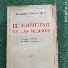 Libros antiguos: EL GOBIERNO DE LAS MUJERES, ENSAYO POLITICA FEMENINA, ARMANDO PALACIO VALDES, 1ª EDICION, 1931. Lote 240378890