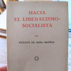 Libros antiguos: HACIA EL LIBERALISMO-SOCIALISTA, POR VICENTE DE ROIG IBAÑEZ, ED. PUEYO, MADRID 1929, RARO. Lote 240620540
