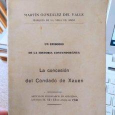 Libros antiguos: UN EPISODIO EN LA HISTORIA CONTEMPORANEA, CONCESION DEL CONDADO DE XAUEN, M. GONZALEZ, 1930. Lote 240622445